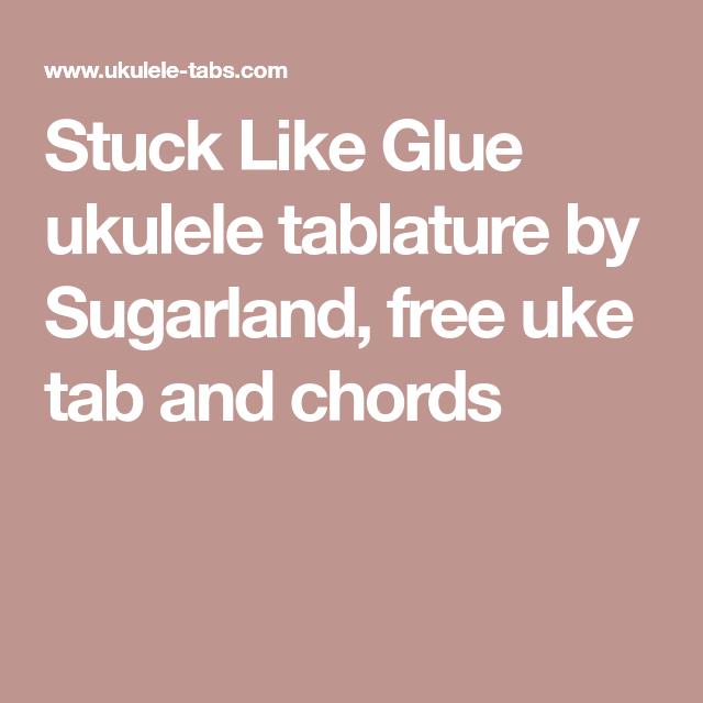 Stuck Like Glue Ukulele Tablature By Sugarland Free Uke Tab And