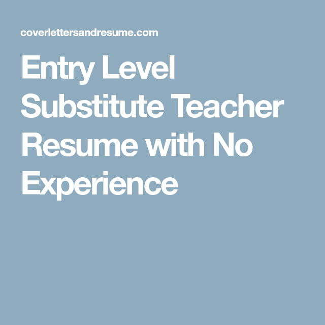 Entry Level Substitute Teacher Resume With No Experience Professional Examples Good