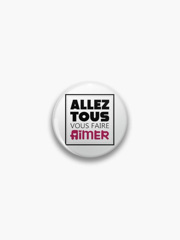 Allez Tous Vous Faire Aimer : allez, faire, aimer, Badge, 'Allez, Faire, Aimer', LaBeauteEtMoi, Badge,, Meme,, Slogan