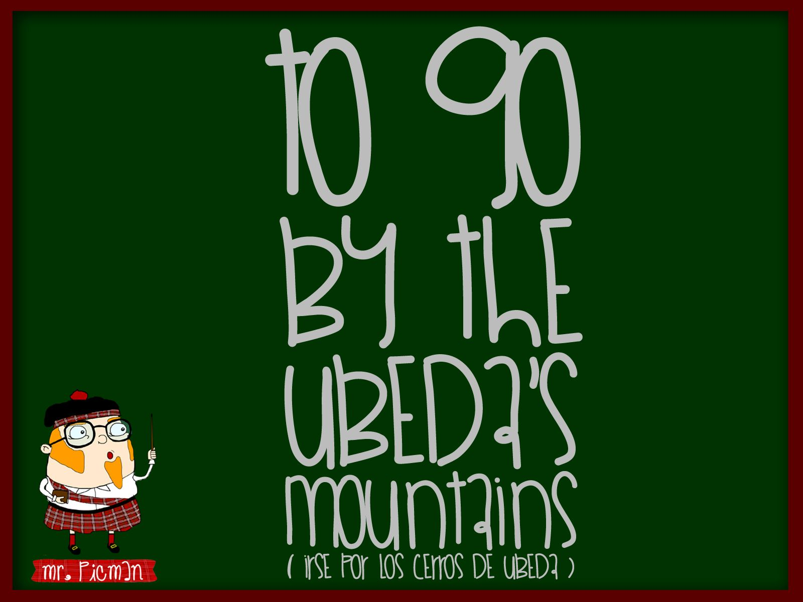Aprende inglés con el profesor Mr. Picman: To go by the Ubeda's mountains (Irse por los cerros de Úbeda)