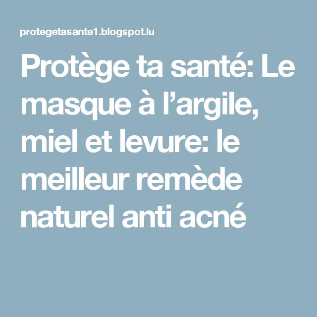 Protège ta santé: Le masque à l'argile, miel et levure: le meilleur remède naturel anti acné
