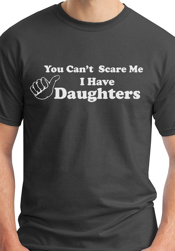 Gift For Dad You Can't Scare Me I Have DAUGHTERS Funny ...
