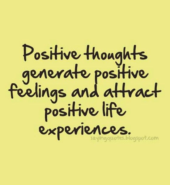 Saying Quotes Positive Thoughts Generate Positive Feelings Positive Thoughts Positive Quotes Feeling Positive