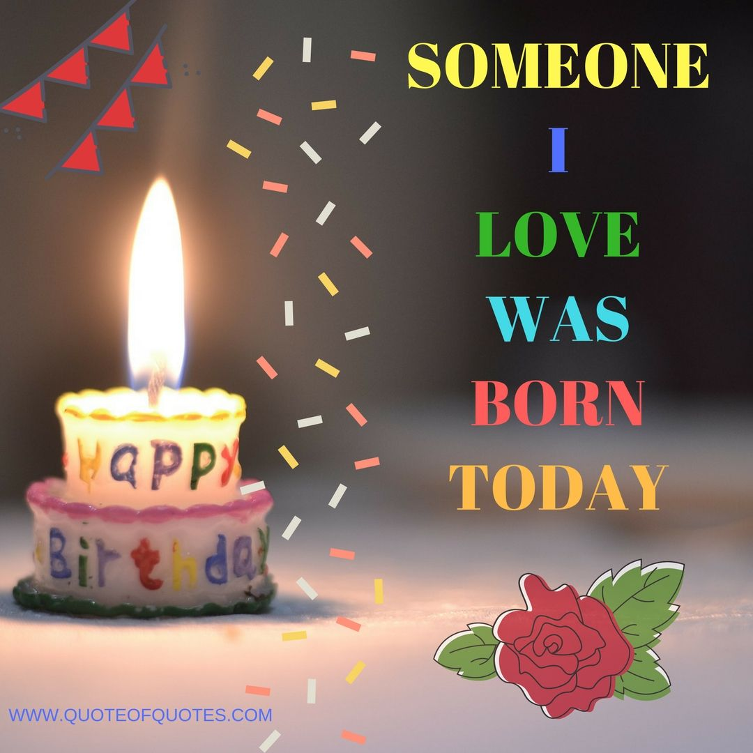 Birthday Quote: Someone I love was born today - More at