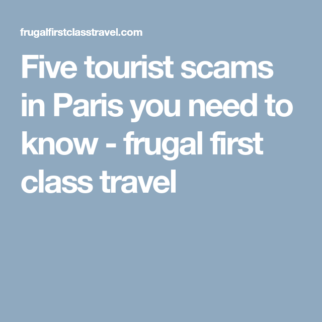 Five tourist scams in Paris you need to know - frugal first class travel
