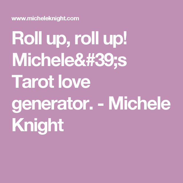 Roll up, roll up! Michele's Tarot love generator. - Michele Knight