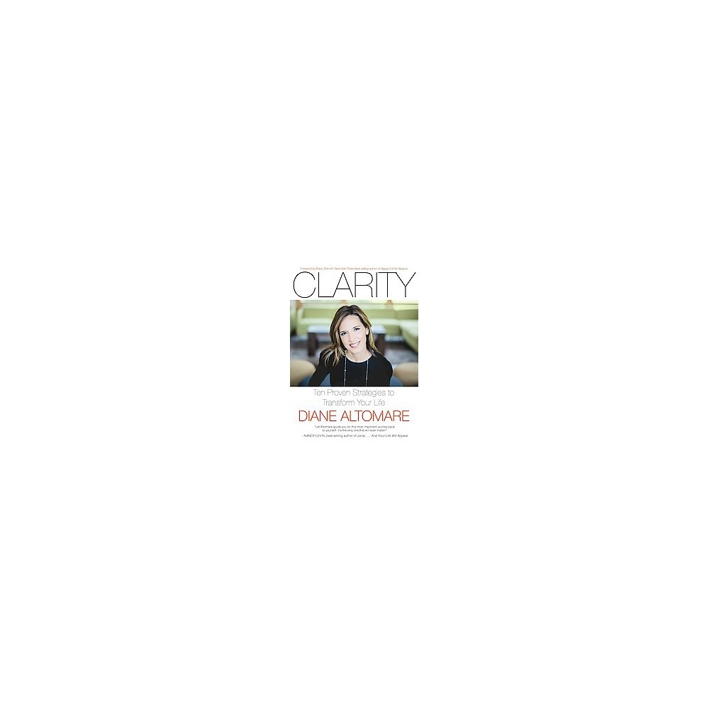 Clarity : Ten Proven Strategies to Transform Your Life (Paperback) (Diane Altomare)