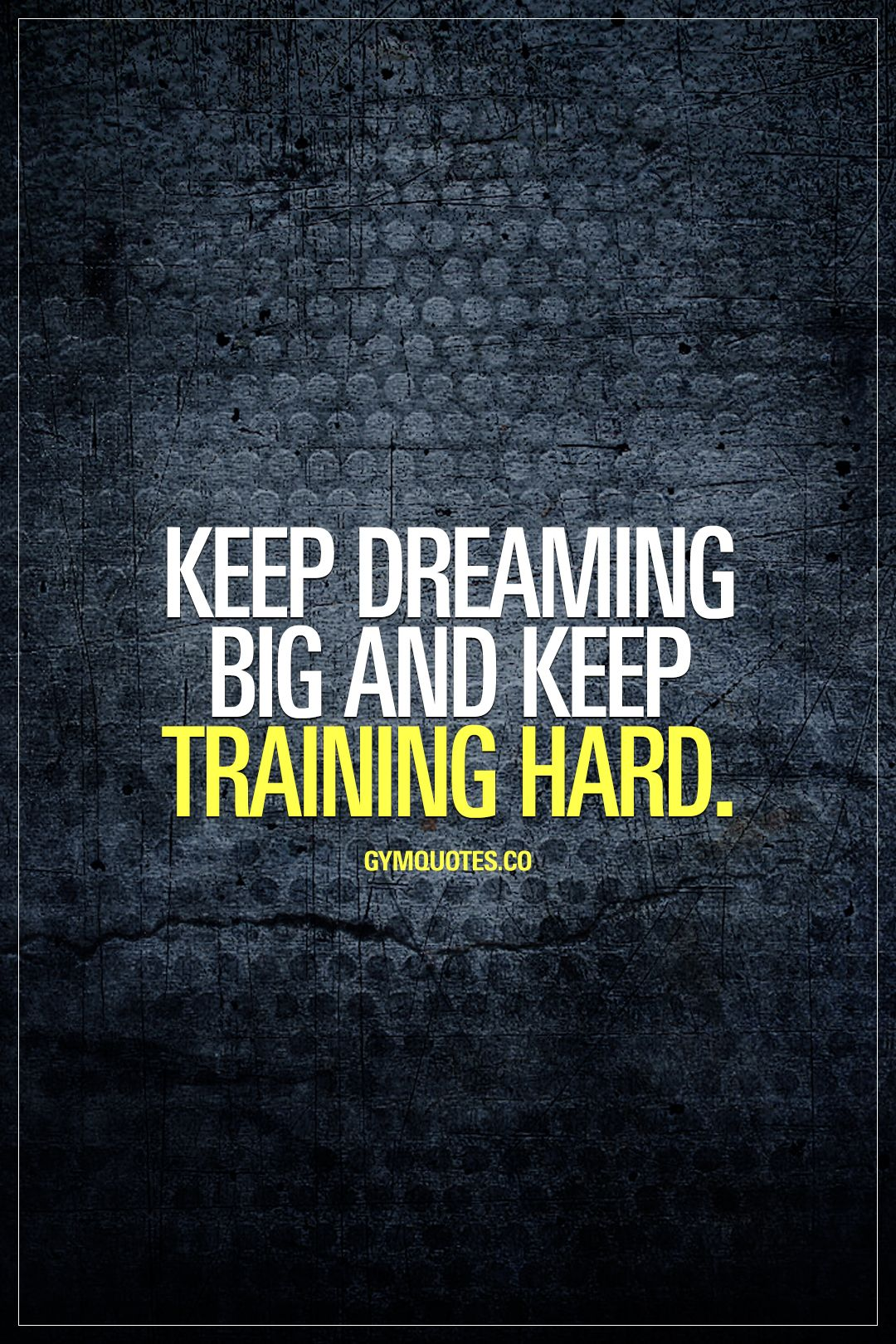 Training Quotes Keep Dreaming Big And Keep Training Hardnever Stop Dreaming Big