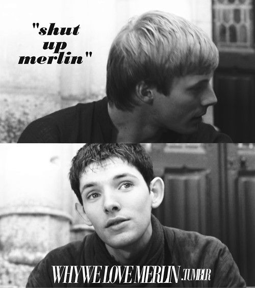 Why we Love Merlin- love the way he says it with an accent