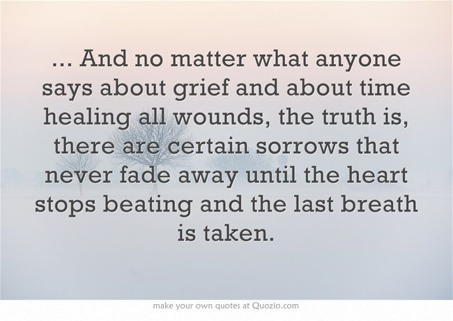 And No Matter What Anyone Says About Grief And About Time Healing