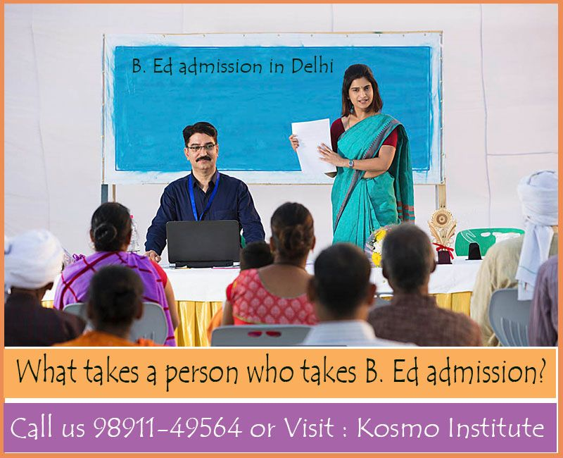 What takes a person who takes B. Ed admission