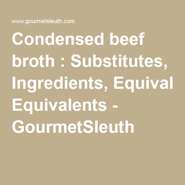 Condensed beef broth : Substitutes, Ingredients, Equivalents - GourmetSleuth