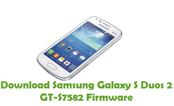 Download Samsung Galaxy S Duos 2 Gt S7582 Firmware Samsung Galaxy S Samsung Galaxy Galaxy