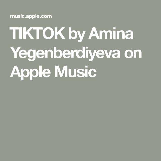 Tiktok By Amina Yegenberdiyeva On Apple Music Apple Music 100 Songs Music