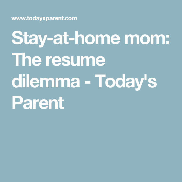 Stay At Home Mom Resume Stayathome Mom The Resume Dilemma