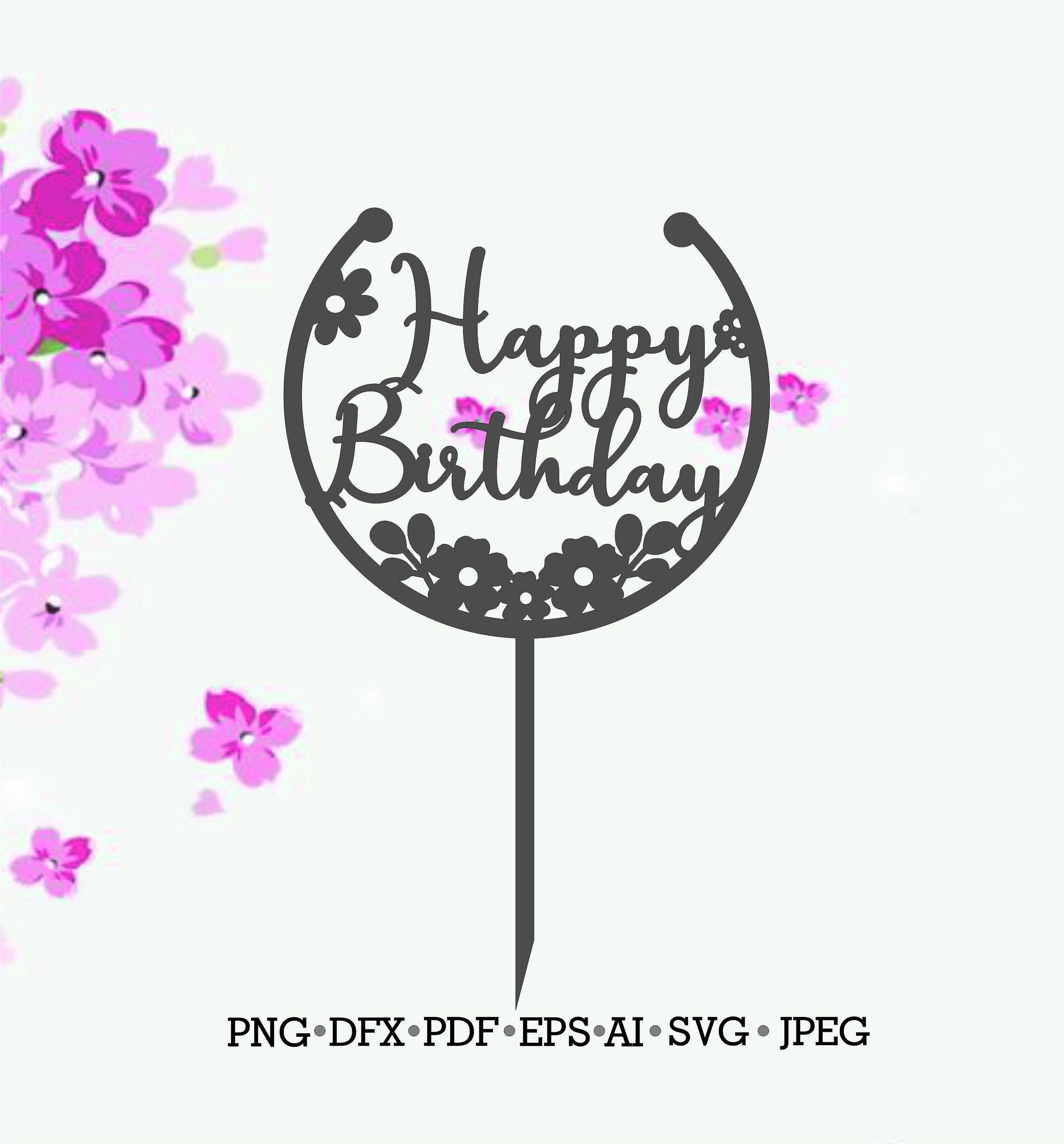 Cake Topper Happy Birthday Svg Cake Topper Vector Cake Etsy Happy Birthday Printable Happy Birthday Cake Topper Cake Toppers