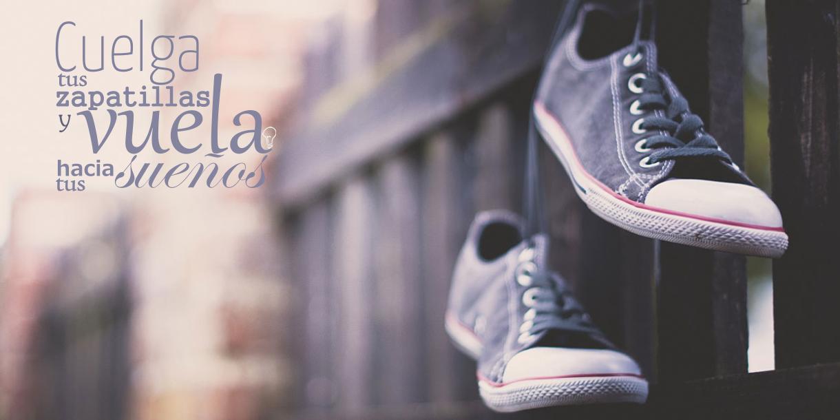 Cuelgas tus zapatillas y vuela hacia tus sueños