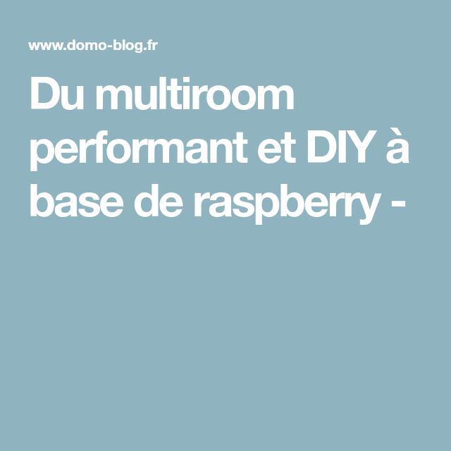 du multiroom performant et diy  u00e0 base de raspberry