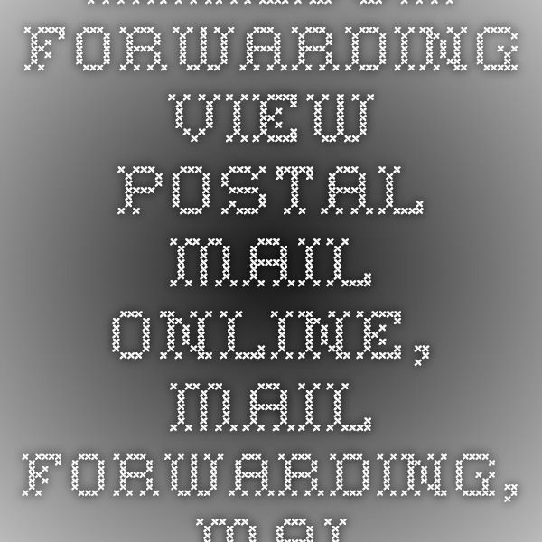 Mailbox Forwarding - View Postal Mail Online, Mail Forwarding, Mailing  Address, Virtual Office