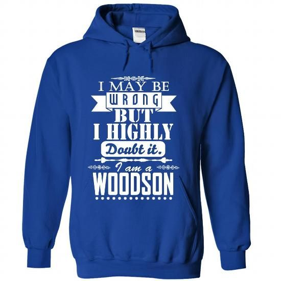 I may be wrong but I highly doubt it, I am a WOODSON - #gifts for girl friends #shower gift. OBTAIN LOWEST PRICE => https://www.sunfrog.com/Names/I-may-be-wrong-but-I-highly-doubt-it-I-am-a-WOODSON-igsalhpwbs-RoyalBlue-Hoodie.html?68278