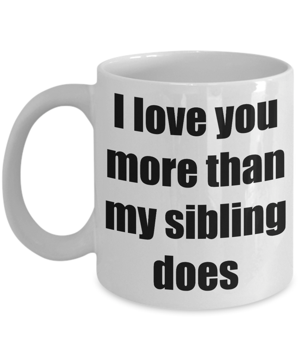 I Love You More Than My Sibling Does Mug Dad Mom Funny Gift Idea Novelty Gag Coffee Tea Cup 11 Oz This Humorou Funny Coffee Mugs Coffee Tea Cups Funny Gifts