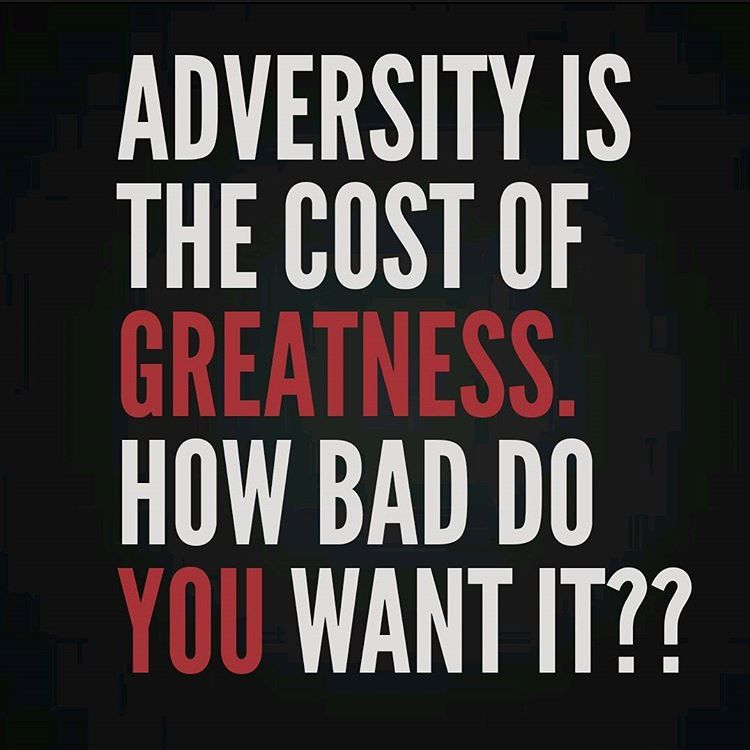 Who told YOU success would be easy Adversity and challenge