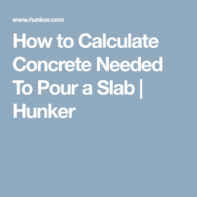 How to Calculate Concrete Needed To Pour a Slab | Concrete ...