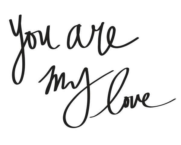 You Are My Love Love Me Quotes Hand Lettering Quotes My Love