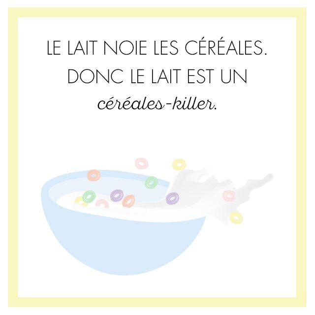 Le lait noie les céréales donc le lait est un céréales-killer !  #laugh #fun #lol #funny #mantra #quote #QOTD