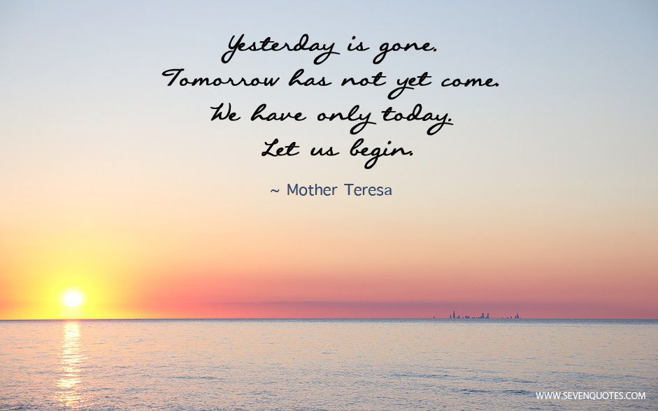 Motivational Quote Of The Day Yesterday Is Gone Tomorrow Has Not