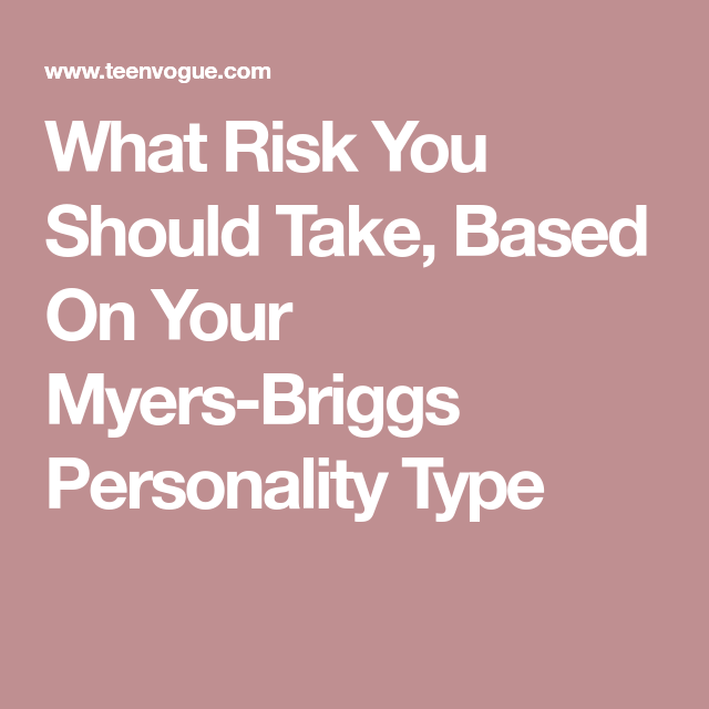 What Risk You Should Take, Based On Your Myers-Briggs