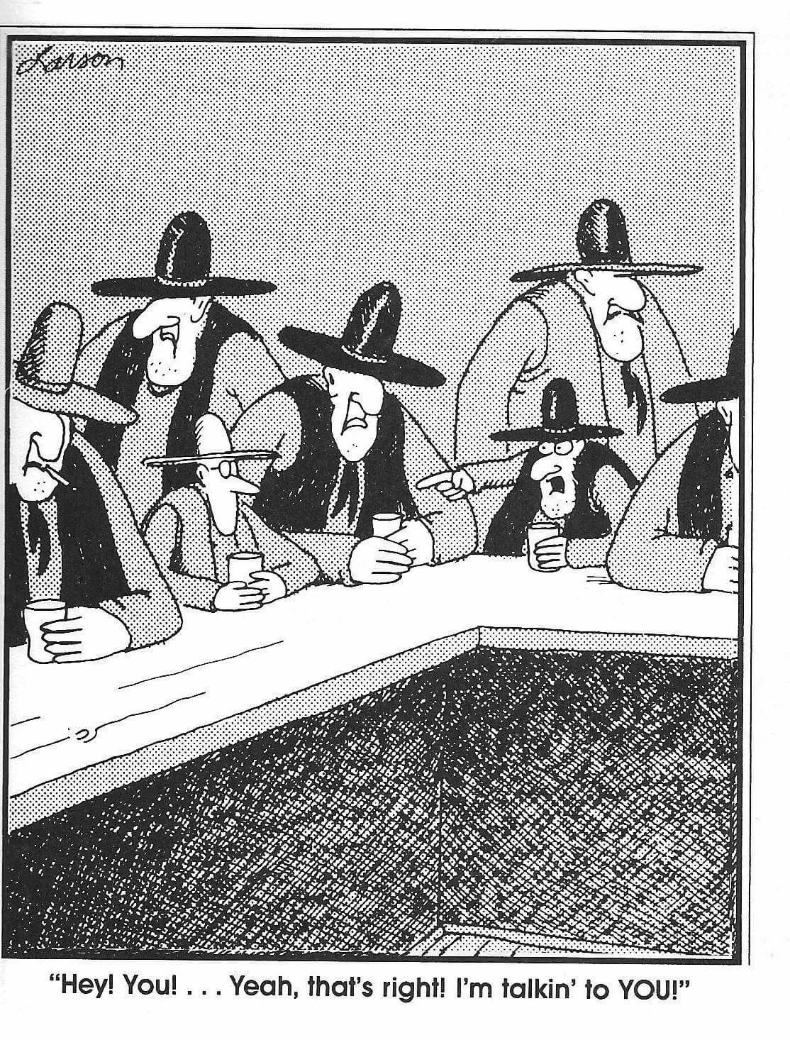 """The Far Side"""" by Gary Larson. Me? You talking to me? 