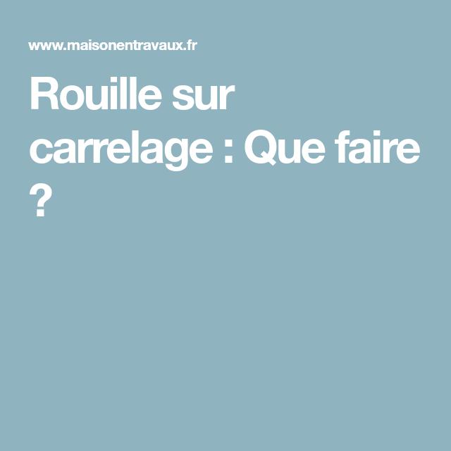 Rouille Sur Carrelage Que Faire Rouille Enlever Tache De Rouille Et Carrelage