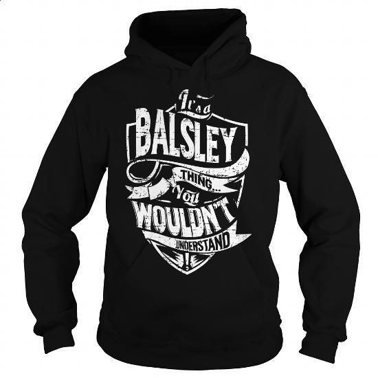 It is a BALSLEY Thing - BALSLEY Last Name, Surname T-Shirt - #gift for guys #mens hoodie