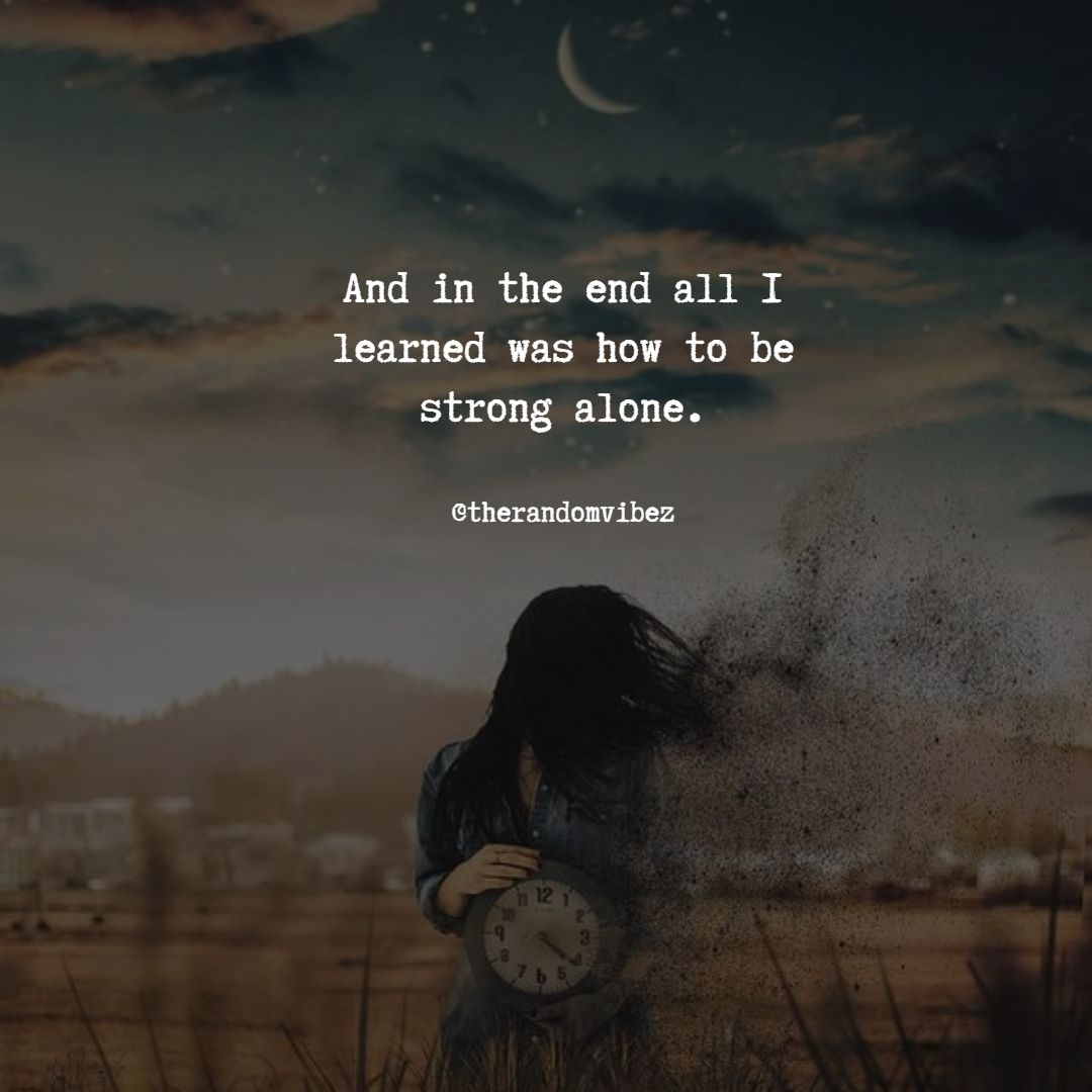 Alone But Strong Quotes Alone Girl Quotes Inspirational Quotes With Images Insightful Quotes