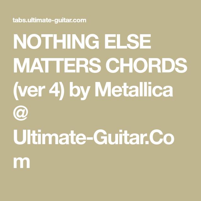 NOTHING ELSE MATTERS CHORDS (ver 4) by Metallica @ Ultimate-Guitar ...