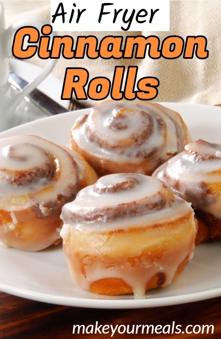 Air Fryer Cinnamon Rolls Recipe - Make Your Meals