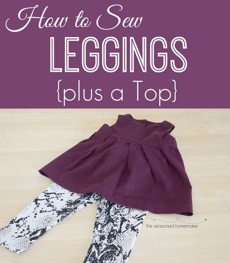 Nothing is easier to sew for a child than a pair of leggings. Find out How to Sew Leggings {Plus a Top} - The Seasoned Homemaker www.seasonedhomemaker.com