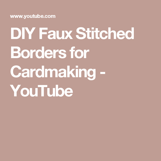 Card Making Ideas Youtube Part - 37: DIY Faux Stitched Borders For Cardmaking