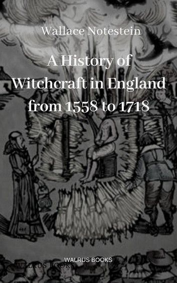 Photo of A History of Witchcraft in England from 1558 to 1718 ebook by Wallace Notestein – Rakuten Kobo