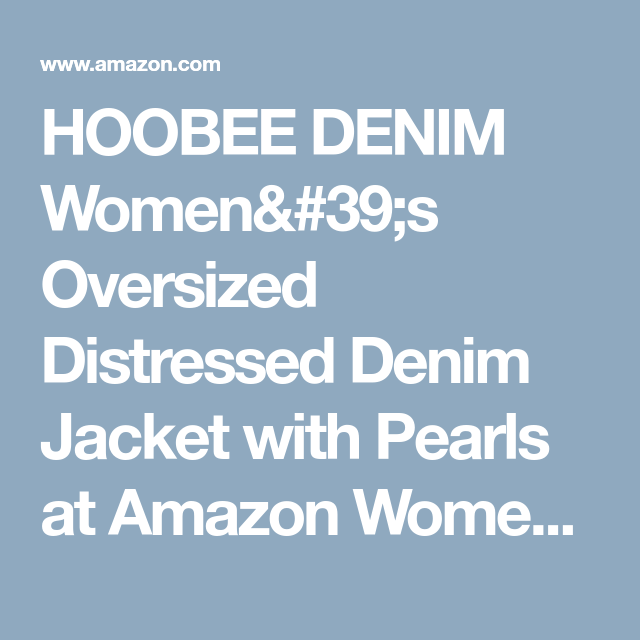 a4a0d487c HOOBEE DENIM Women's Oversized Distressed Denim Jacket with Pearls ...