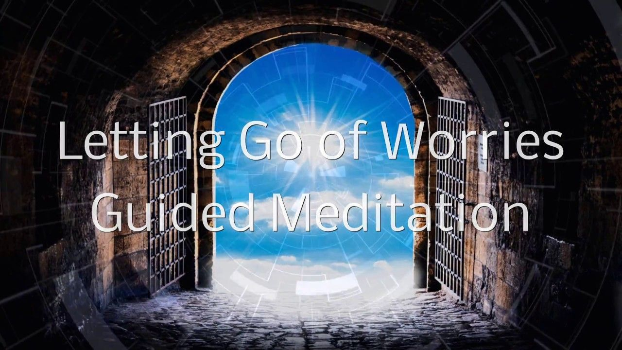 20 Minute Guided Meditation Letting Go of Worries Guided