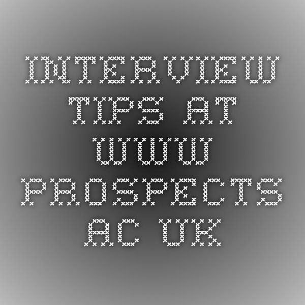 Interview Tips at www.prospects.ac.uk