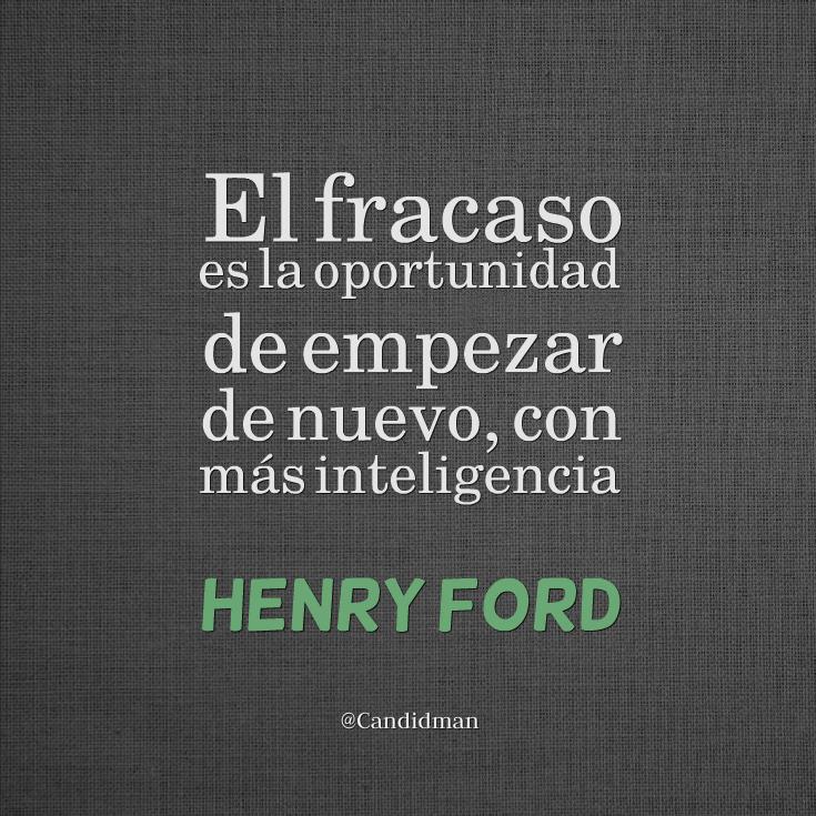El Fracaso Es La Oportunidad De Empezar De Nuevo Con Más Inteligencia Henryford Frasescelebres Candidman Quotes My Philosophy Words