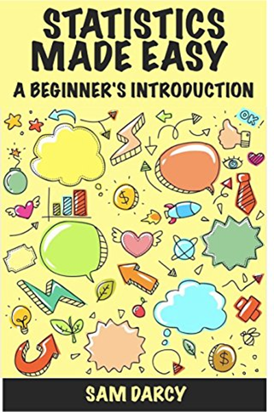Sam Darcy - Statistics Made Easy: A Beginner's Introduction