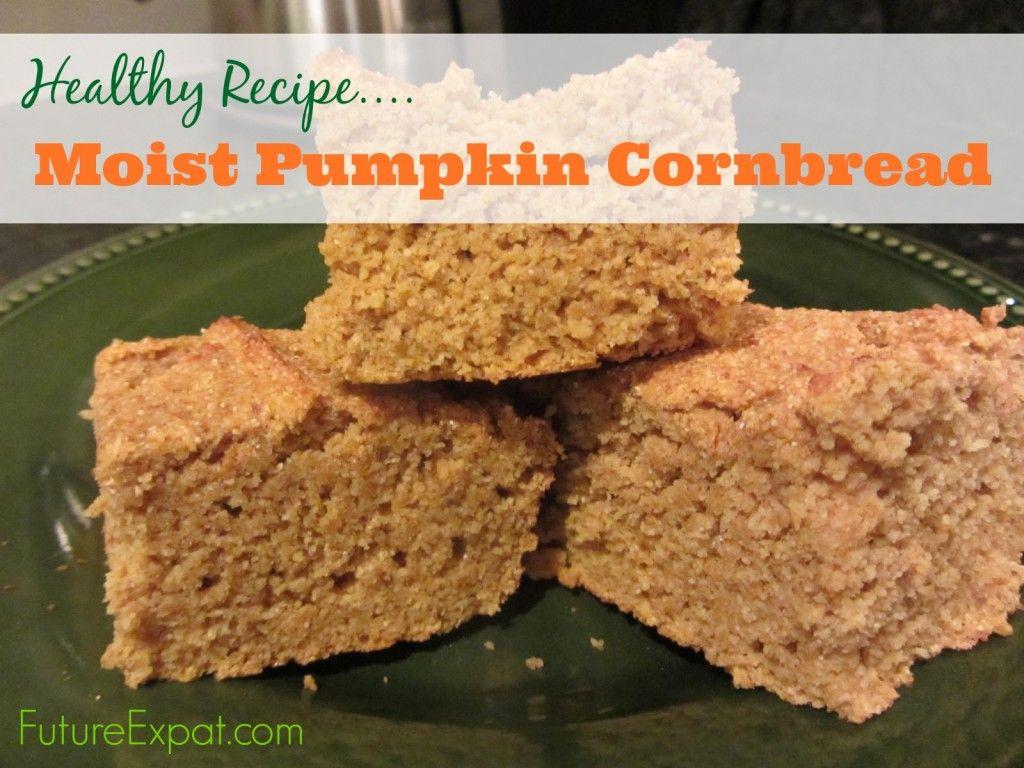 Healthy Recipe: Moist Pumpkin Cornbread (Future Expat) #pumpkin #cornbread #futureexpat