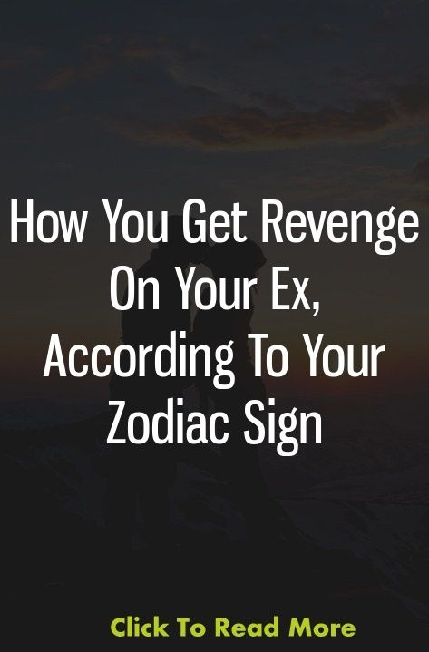 How You Get Revenge On Your Ex According To Your Zodiac Sign