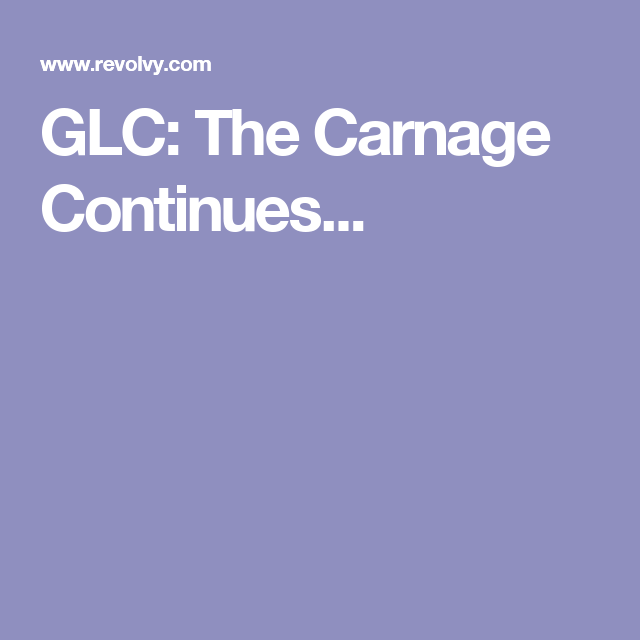 GLC: The Carnage Continues...
