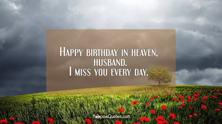 Happy birthday in heaven, husband. I miss you every day