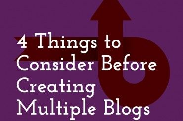 4 Things to Consider Before Creating Multiple Blogs (Instead of Having Just One)